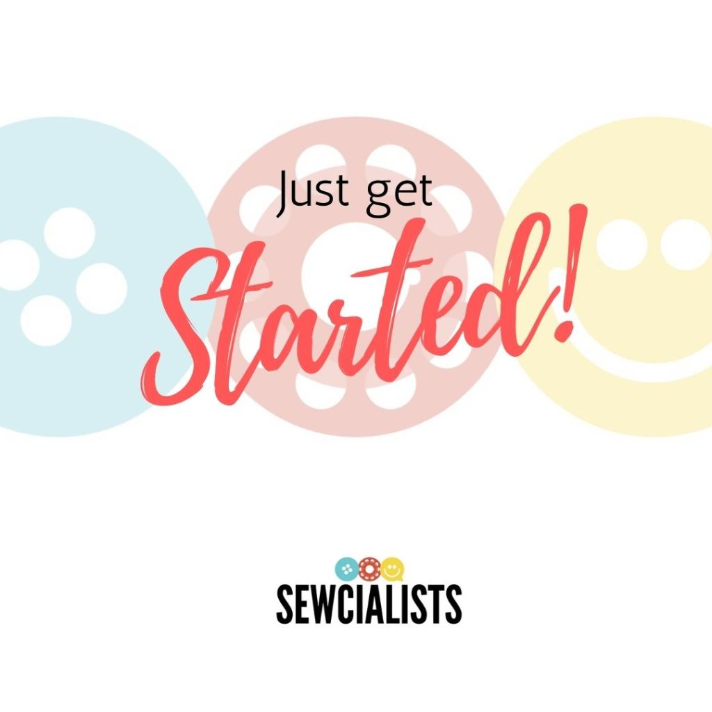 """A graphic with the words """"Just get started!"""" written over the Sewcialists logo"""