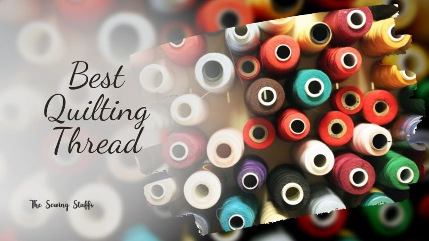 Best Quilting Thread