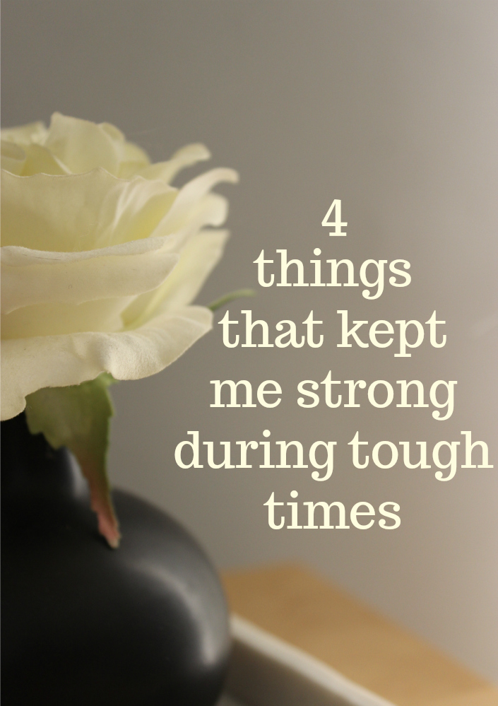 4 things that kept me strong during rough times | thesewist.me
