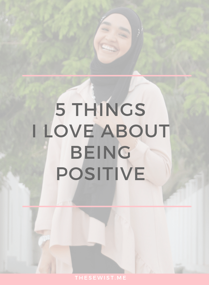 5 Things I Love about being Positive | thesewist.me