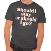 should_i_stay_or_should_i_go_t_shirt-rdec5742ddc204ceebbc861060e4f43b6_i80w6_512