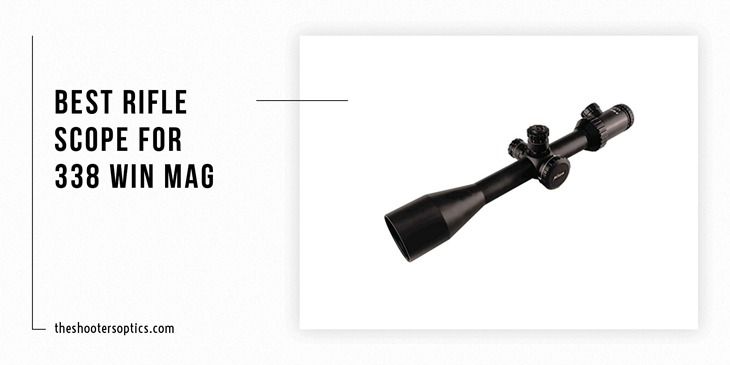 Top 5 Best Rifle Scope For 338 Win Mag