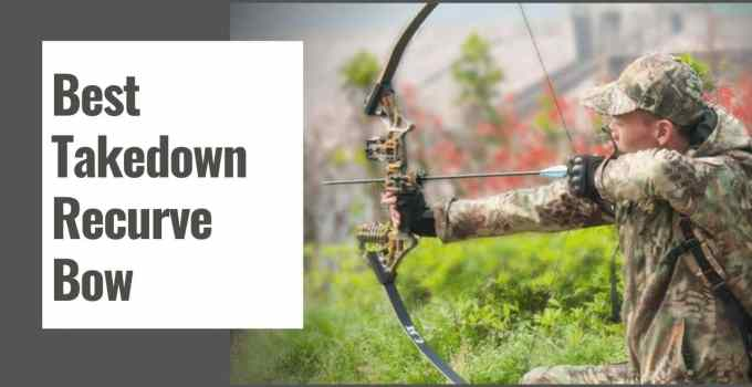 Best Takedown Recurve Bow