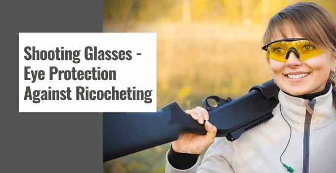 Shooting Glasses - Eye Protection Against Ricocheting