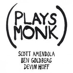 scott amendola | ben goldberg | devin hoff | plays monk | long song records