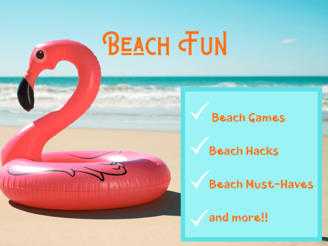 Beach fun - Have fun on the beach with these beach games, beach hacks, beach must-haves and more.