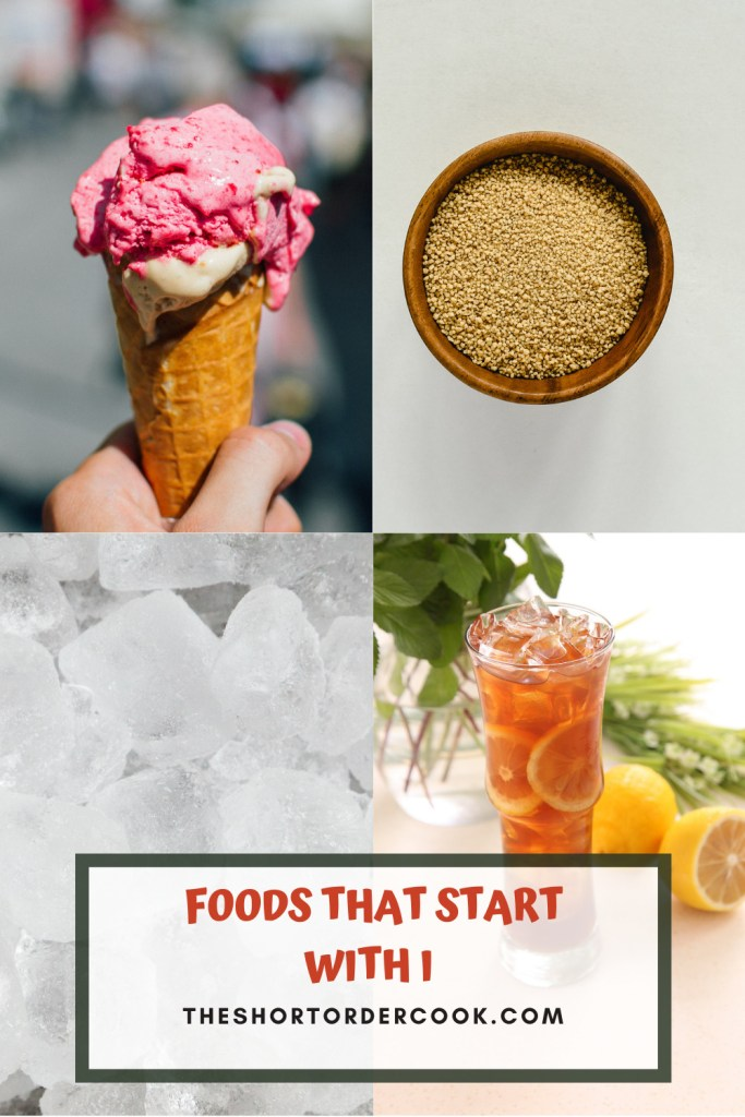 Foods That Start With I PIN 4 images of ice cream, israeli couscous, ice, iced tea
