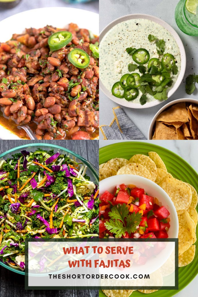 What to Serve with Fajitas PIN includes 4 recipe images including a bowl of watermelon pico de gallo with chips, a bowl of ranch beans, a bowl of slaw and creamy green salsa dip with chips