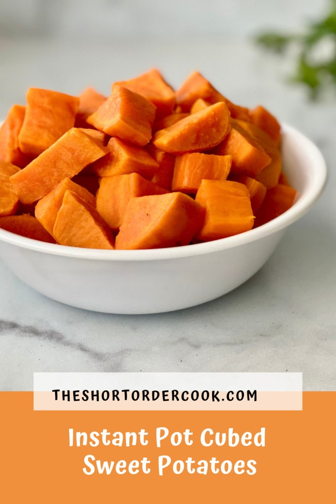 Instant Pot Cubed Sweet Potatoes PIN white bowl with sweet potatoes ready to eat