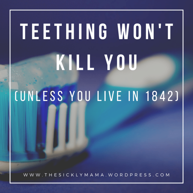 history of teething won't kill you unless you live in 1842 funny interesting historic parenting the sickly mama blog