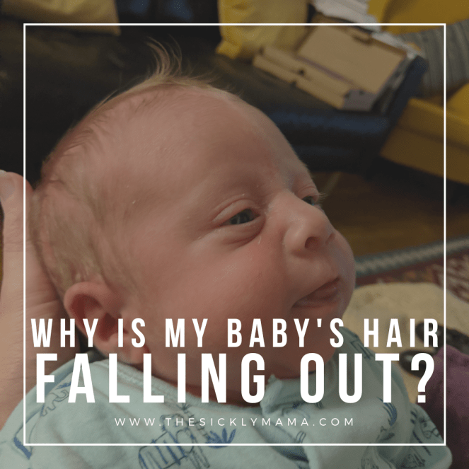 why is my baby's hair falling out sickly mama blog