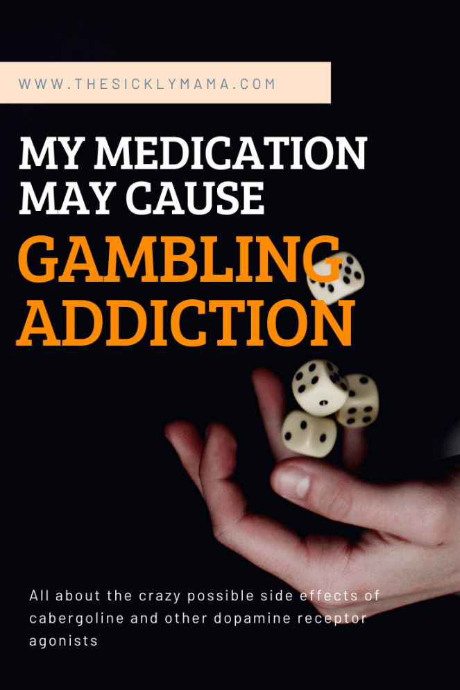 cabergoline side-effects gambling addiction side effects the sickly mama blog pituitary tumour treatment