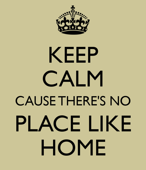 keep-calm-cause-there-s-no-place-like-home-1