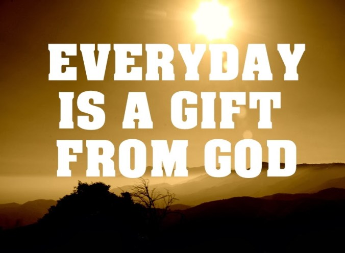 Everyday is a gift form God