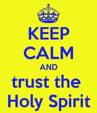 keep calm and trust in the Holy Spirit