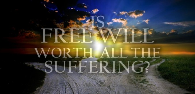 IS-FREE-WILL-WORTH-ALL-THE-SUFFERING (1).jpg