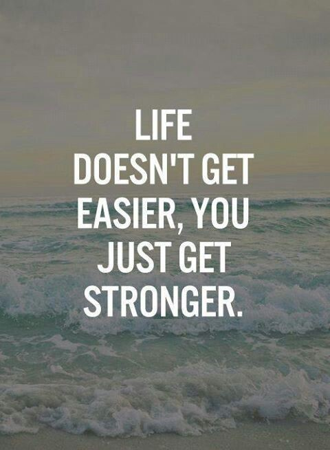 life not easier you get stronger