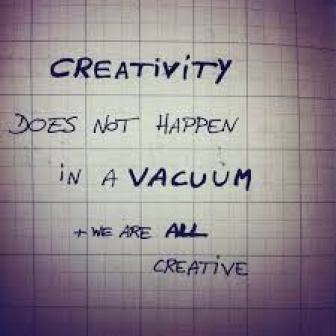 Creativity does not occur in a vacuum