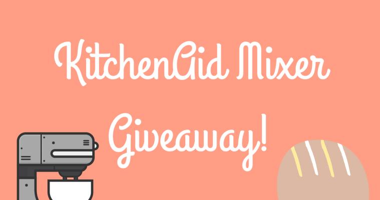 KitchenAid Mixer Giveaway!