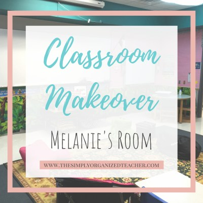 Classroom Makeover: Organizing Melanie's Room