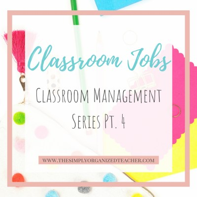 Classroom Jobs: Classroom Management Series Pt. 4
