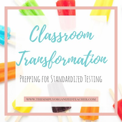 Classroom Transformation: Prepping for Standardized Testing
