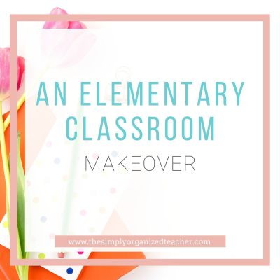 An Elementary Classroom Makeover