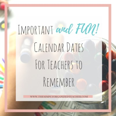 Important {and FUN!} Calendar Dates for Teachers to Remember