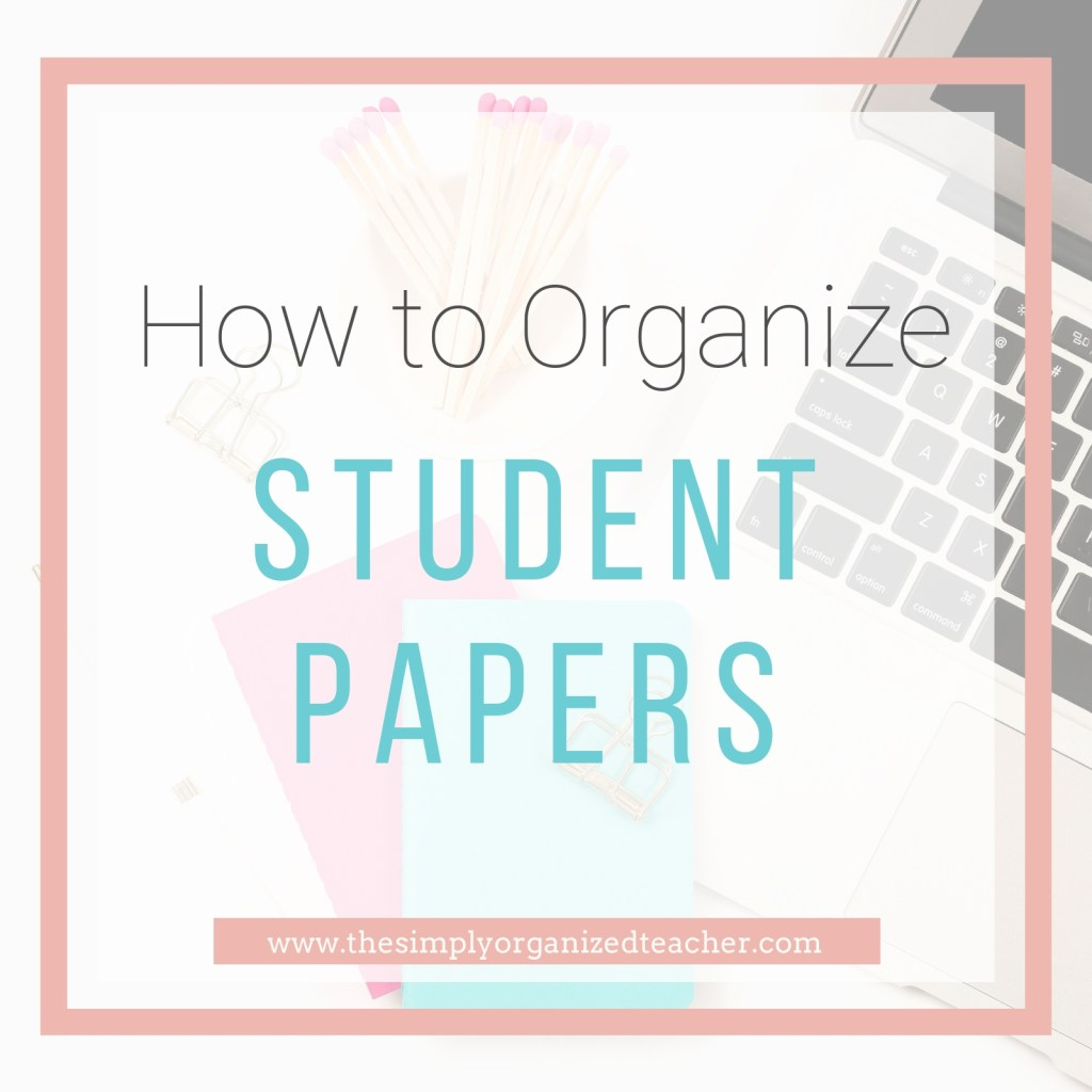 Organize student papers in an elementary classroom by creating routines and systems for student papers as well as your paperwork as a teacher.