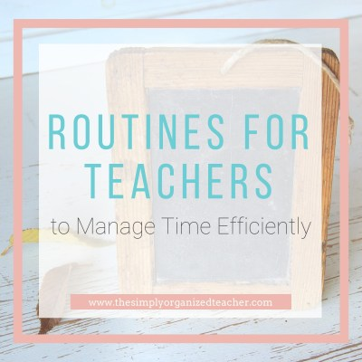 Establish routines for teachers to help you manage your time more efficiently.