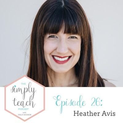 Simply Teach # 26: Heather Avis