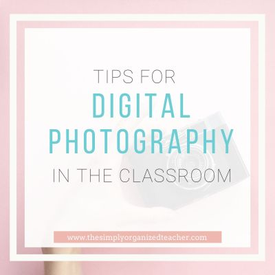 Tips for Digital Photography in the Classroom