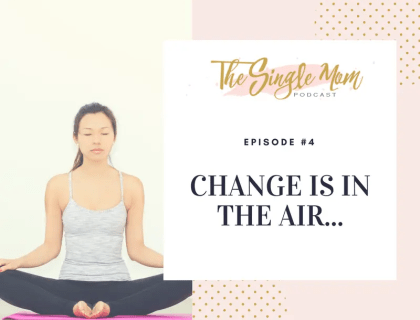 The Single Mom Podcast: Episode 4 - Change is in the Air