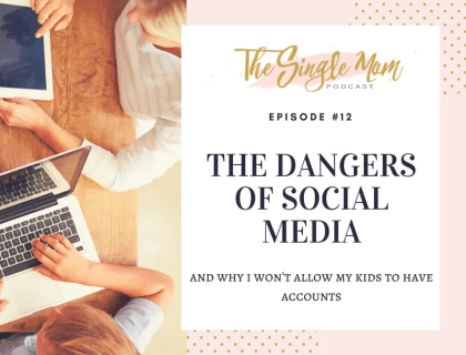 The Single Mom Podcast: Why I Won't Let My Kids Have Social Media Accounts
