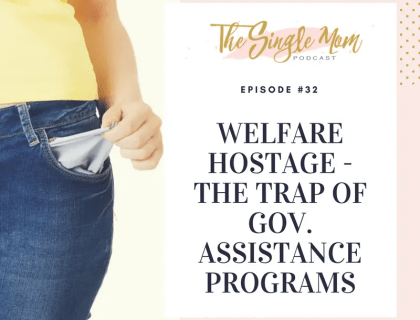 The Single Mom Podcast: Episode #32 - Welfare Hostage - The Trap of Government Assistance Programs