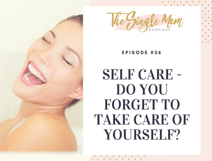 The Single Mom Podcast: Episode #36 - Self Care - Do You Forget to Take Care of Yourself?