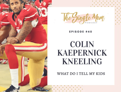 The Single Mom Podcast: Episode #40 - Colin Kaepernick - What Do I Tell My Kids?