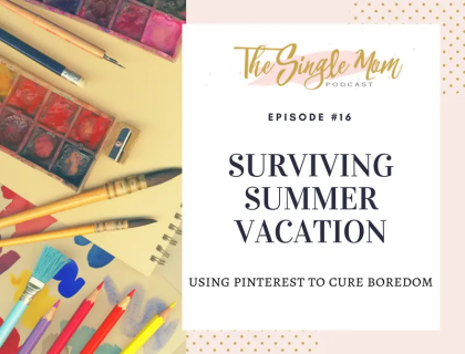 The Single Mom Podcast - Surviving Summer Vacation