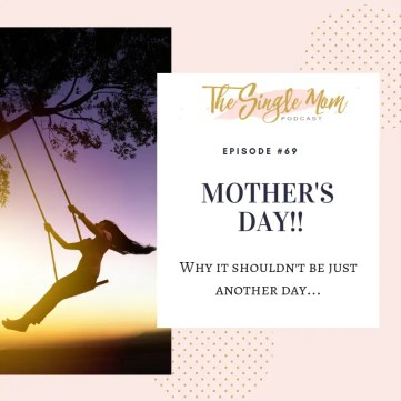 The Single Mom Podcast - Mother's Day