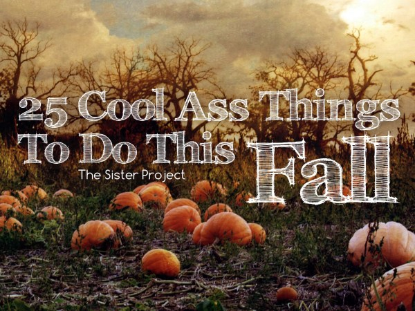 25 Cool Ass Things To Do This Fall