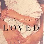 To Grieve Is To Be Loved