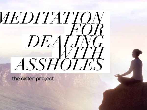 A Meditation For Dealing With Assholes