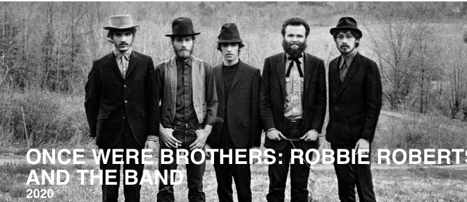 """Once Were Brothers: Robbie Robertson And The Band"" Finally Takes The Load Off Fanny"