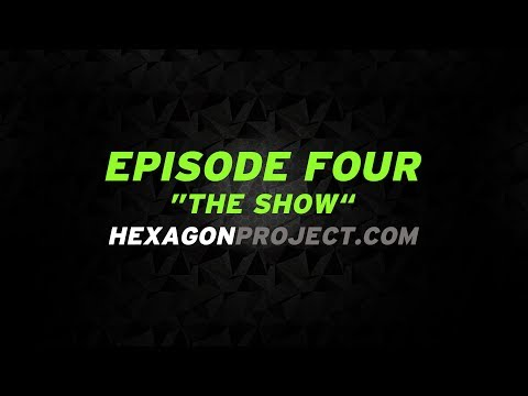 """Hexagon project – Episode 4 """"The show"""""""