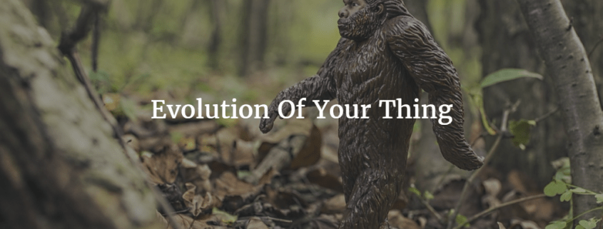 Evolution Of Your Thing