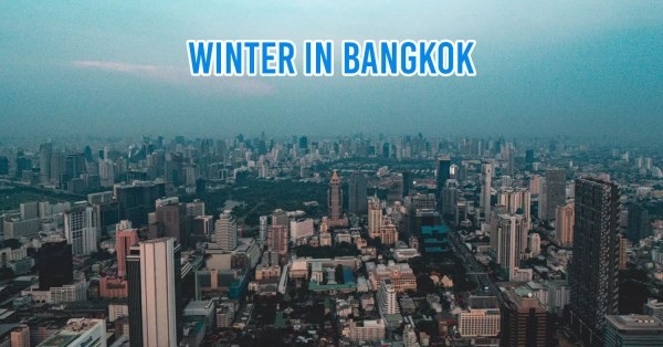 Thailand's Winter Is Finally Approaching Bangkok With Temperatures Possibly Dipping To 17 Degrees