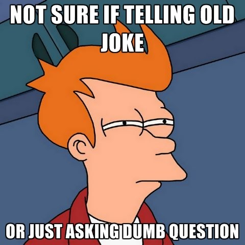 b2ap3_thumbnail_not-sure-if-telling-old-joke-or-just-asking-dumb-question.jpg