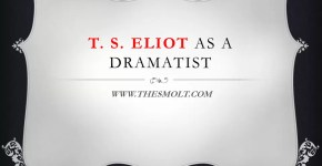 Write short notes on T S Eliot as a dramatist