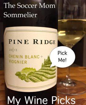 The Soccer Mom Sommelier: 2013 Pine Ridge Chenin Blanc + Viognier