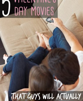 5 Valentine's Day Movies Your Man Will Want to Watch Too